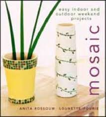 Mosaic: Easy indoor and outdoor weekend projects