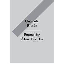 Unmade Roads: Poems by Alan Franks