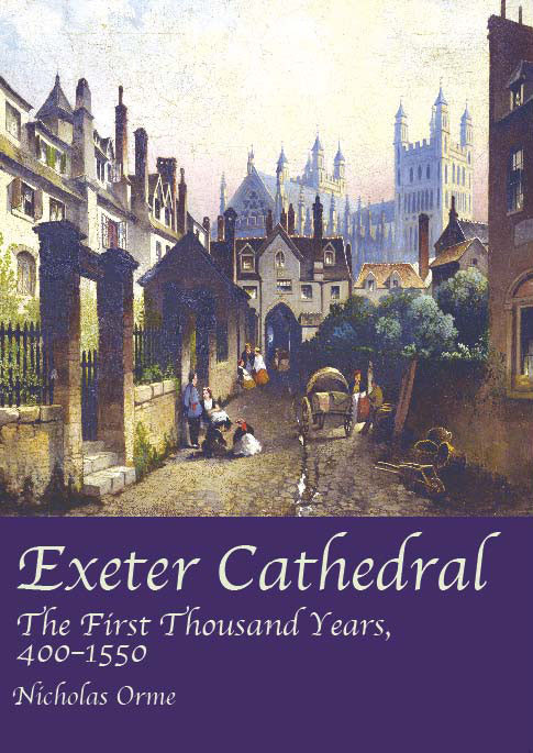 Exeter Cathedral: The First Thousand Years, 400-1550