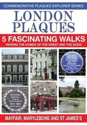 London Plaques - 5 Fascinating Walks: Viewing the Homes of