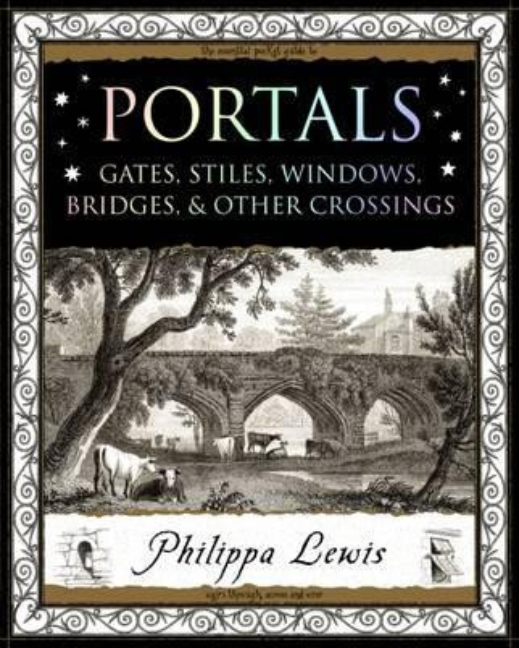 Portals : Gates, Stiles, Windows, Bridges, & Other Crossings