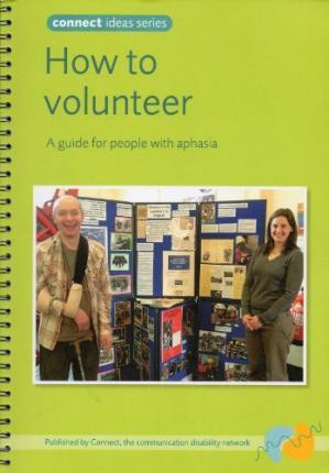 How to Volunteer - A guide for people with aphasia