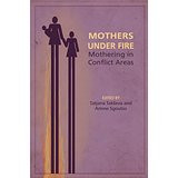 Mothers Under Fire: Mothering in Conflict Areas