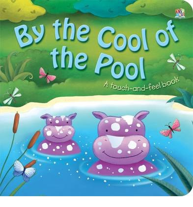 By the Cool of the Pool (Touch and Feel Board Books)