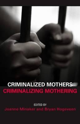 Criminalized Mothers, Criminalizing Mothering