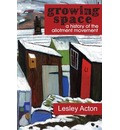 Growing Space, A: A History of the Allotment Movement