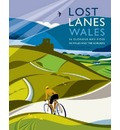 Lost Lanes Wales: 36 Glorious bike rides in Wales and the