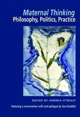 Maternal Thinking: Philosophy, Politics, Practice