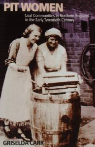 Pit Women: Coal Communities in Northern England in the