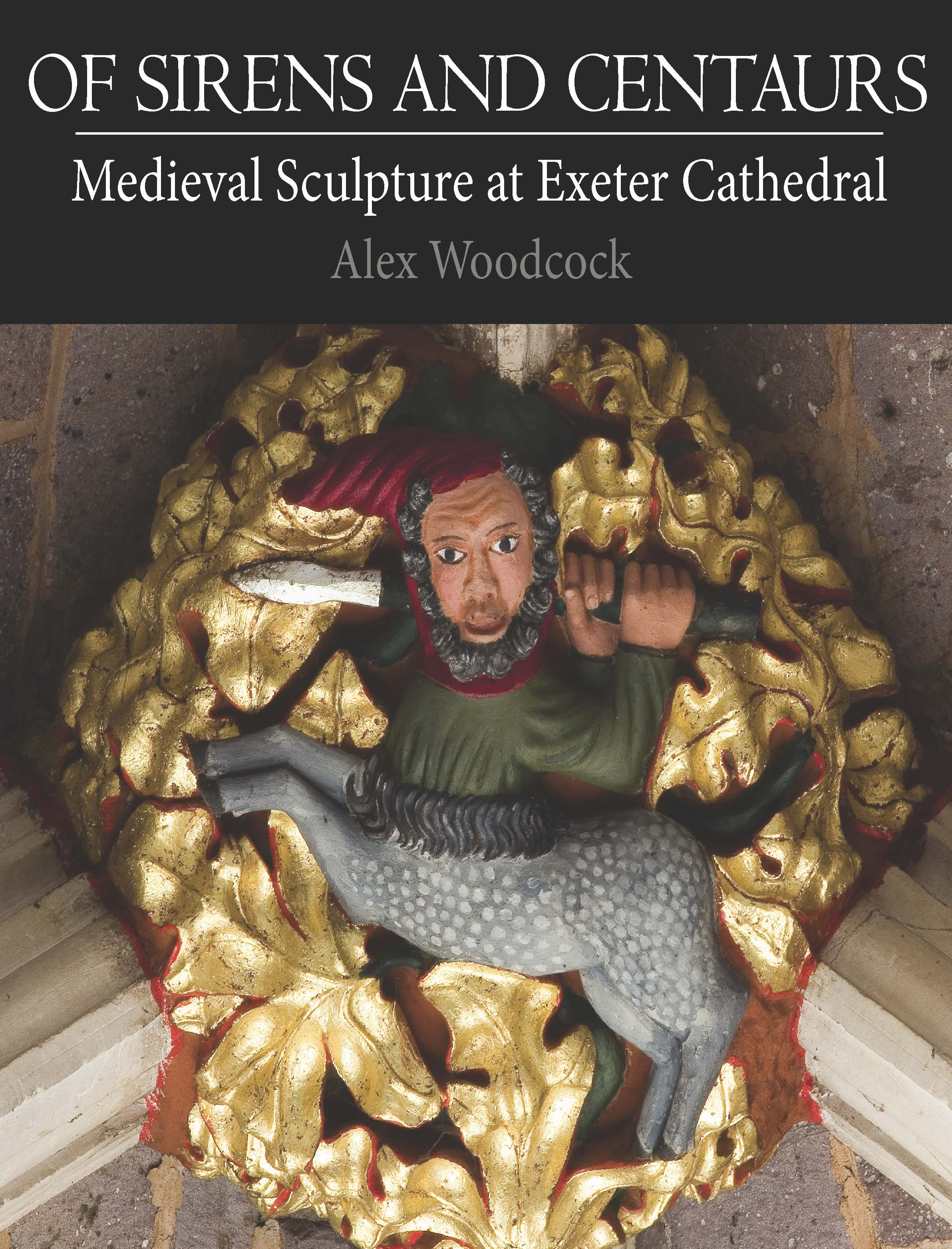 Of Sirens and Centaurs: Medieval Sculpture at Exeter
