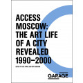 Access Moscow: The Art Life of a city Revealed