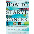 How To Starve Cancer: 2nd Edition