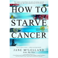 How To Starve Cancer: 1st Edition