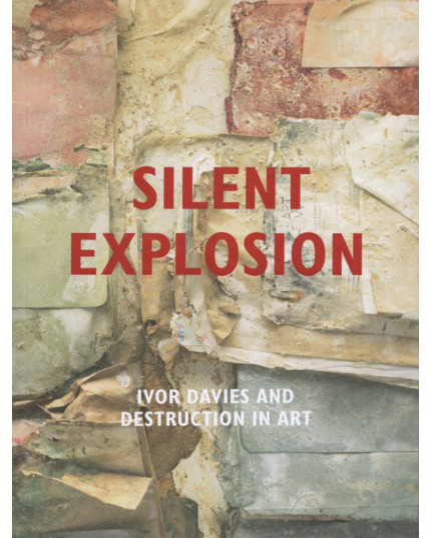 Silent Explosion: Ivor Davies and Destruction in Art