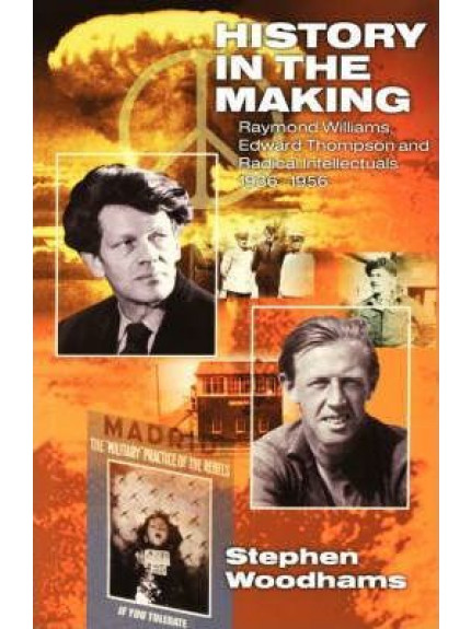 History in the Making: Raymond Williams, Edward Thompson and