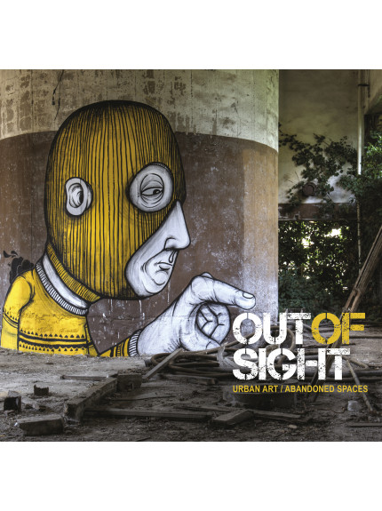 Out of Sight: Urban Art/Abandoned Spaces