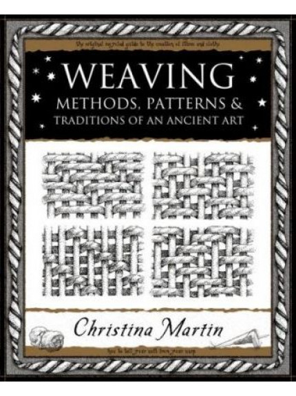 Weaving : Methods, Patterns and Traditions of an Ancient Art