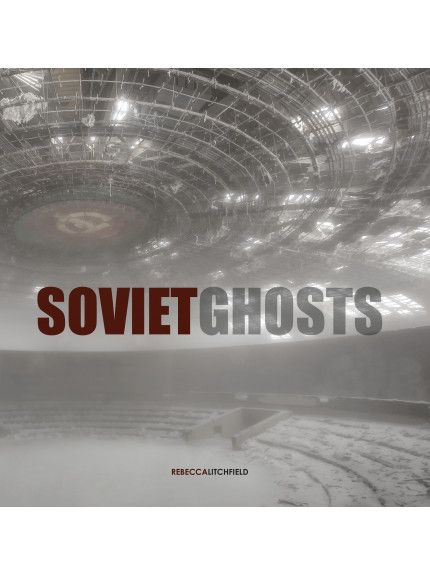 Soviet Ghosts - The Soviet Union Abandoned: A Communist