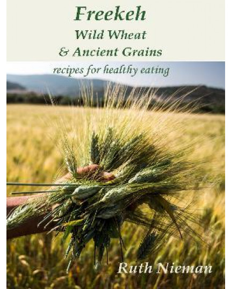 Freekeh: Wild Wheat & Ancient Grains