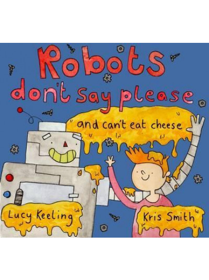 Robots Don't Say Please (and Can't Eat Cheese)