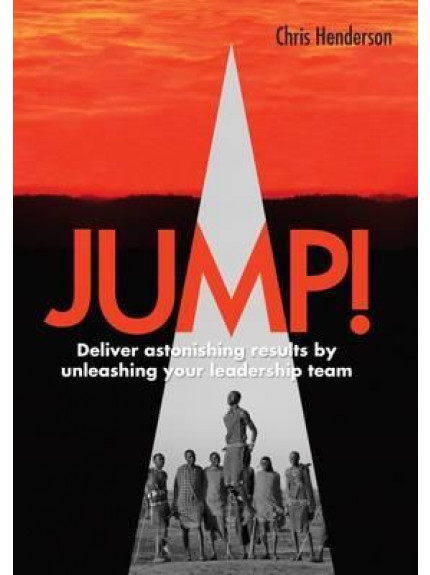Jump! Deliver Astonishing Results by Unleashing Your