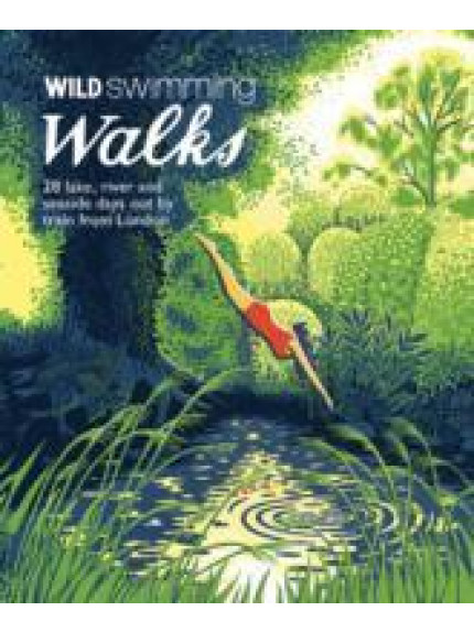 Wild Swimming Walks: 28 Lake, River and Seaside Days Out by