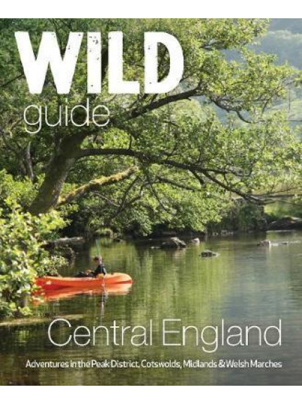 Wild Guide Central England: Adventures in the Peak District,