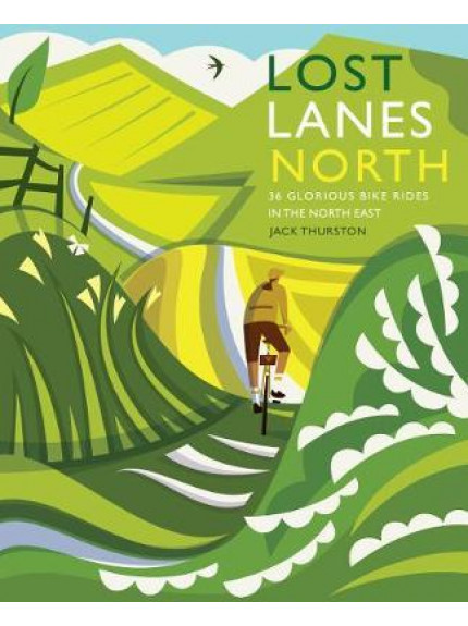 Lost Lanes North: 36 Glorious bike rides in Yorkshire