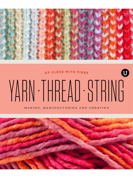 Yarn Thread String: Up Close with Fibre ISBN 9781927987117