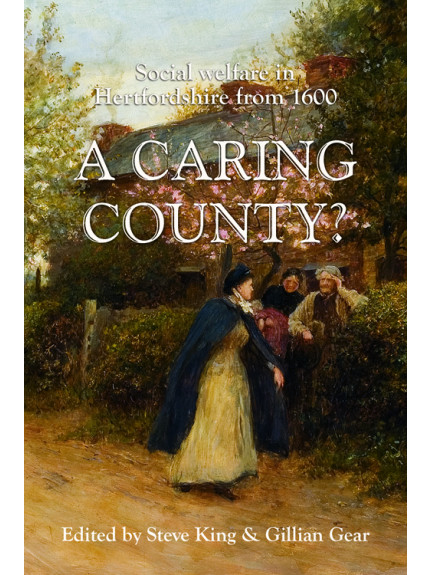 Caring County? A: Social Welfare in Hertfordshire from 1660