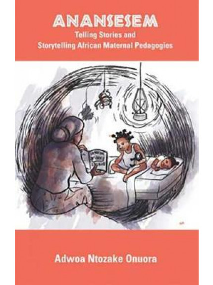 Anansesem: telling Stories and Storytelling African Maternal