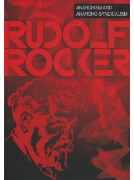 Anarchism and Anarcho-Syndicalism: Rudolf Rocker