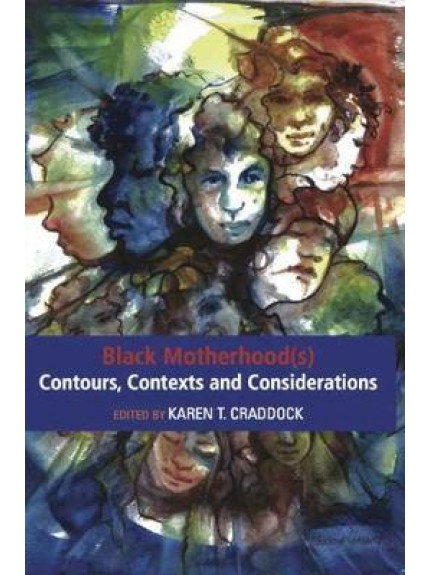 Black Motherhood(s): Contexts, Contours and Considerations