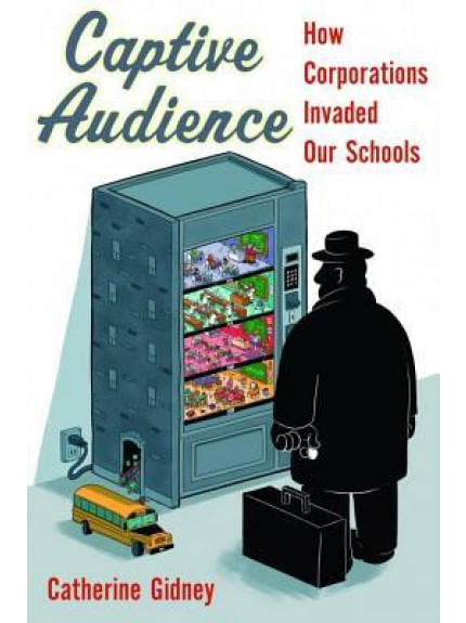 Captive Audience: How Corporations Invaded our Schools