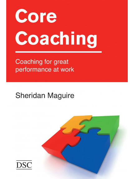 Core Coaching: Coaching for Great Performamce at Work