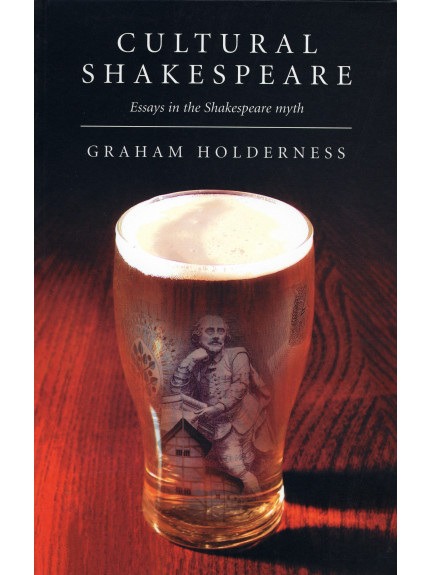 Cultural Shakespeare: essays in the Shakespeare Myth