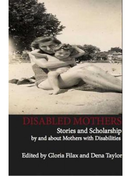 Disabled Mothers: Stories and Scholarship by and about