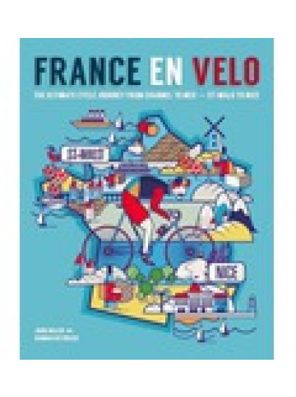 France en Velo: The Ultimate Cycle Journey from Channel to