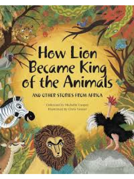 How Lion Became King of the Animals and other tales from