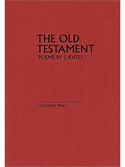 Old Testament, The: Poems by J Kates