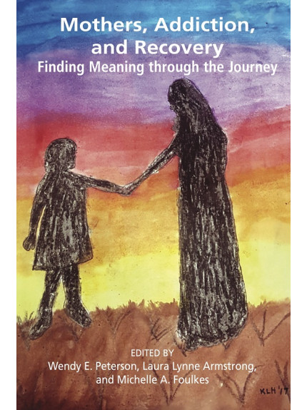 Mothers, Addiction and Recovery: Finding Meaning Through the