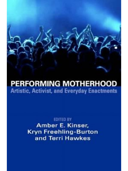 Performing Motherhood: Artistic, Activist and Everyday