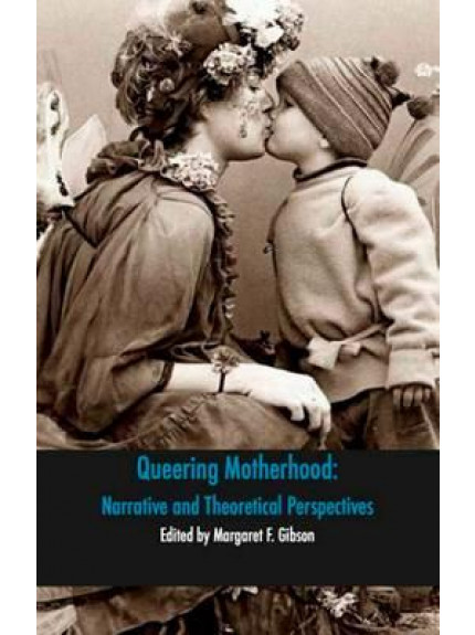 Queering Motherhood: Narrative and Theoretical Perspectives