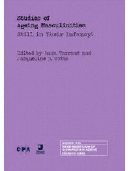 Studies of Ageing Masculinities: Still in Their Infancy?
