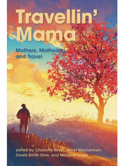 Travellin' Mama: Mothers: Mothers, Mothering, and Travel